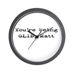 You're Being Glib, Matt Wall Clock