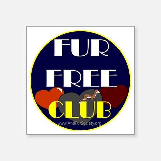 "FUR FREE CLUB2 Square Sticker 3"" x 3"""