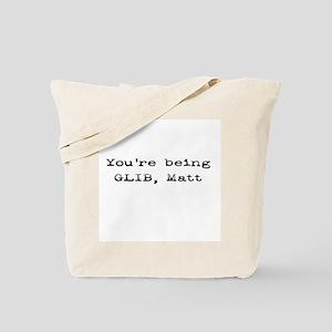 You're Being Glib, Matt Tote Bag