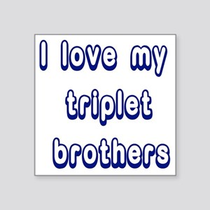 "ilovemytripletbrothers2 Square Sticker 3"" x 3"""