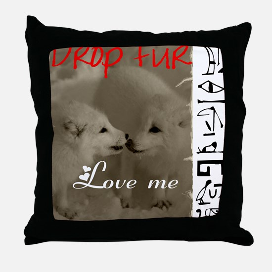 DROP FUR LOVE ME Throw Pillow