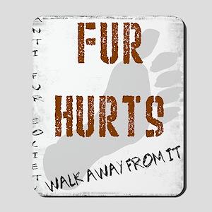 Fur walk away from it Mousepad