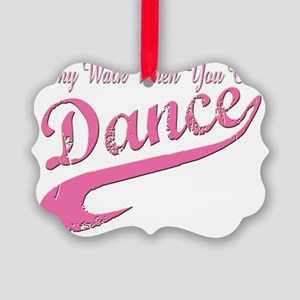 why walk when you can dance Picture Ornament