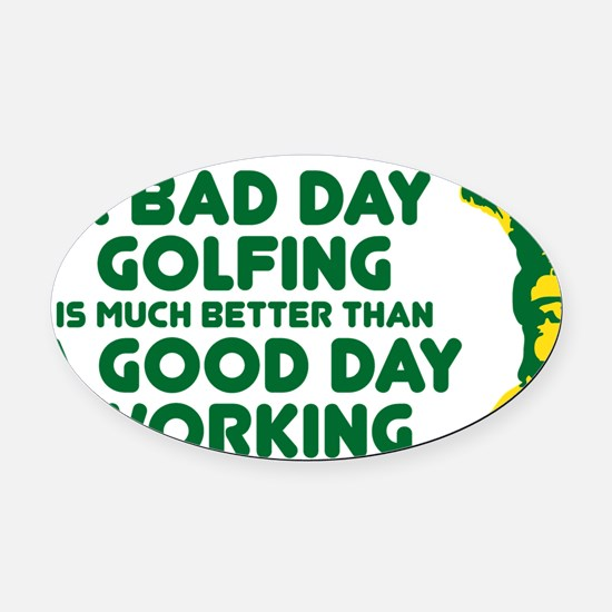 A Bad Day Golfing Oval Car Magnet
