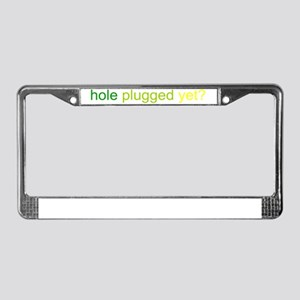 holepluggedyet License Plate Frame