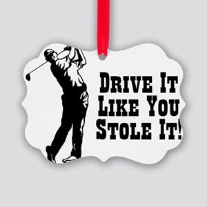 Drive It Like You Stole It Picture Ornament