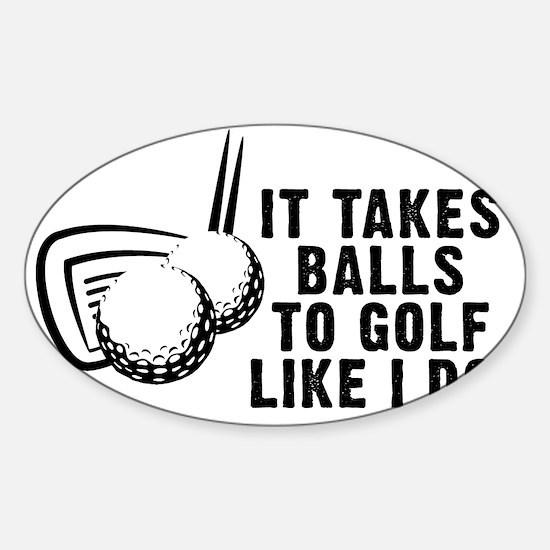 It Takes Balls To Golf Like I Do Sticker (Oval)