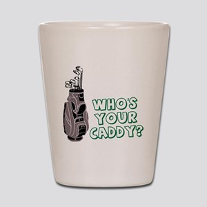 Who's Your Caddy Shot Glass