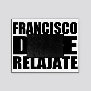 Franciso dice relajate Picture Frame