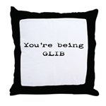 You're Being Glib Throw Pillow