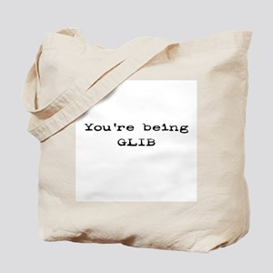 You're Being Glib Tote Bag