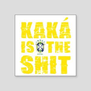 "Kaka Is The Shit Square Sticker 3"" x 3"""