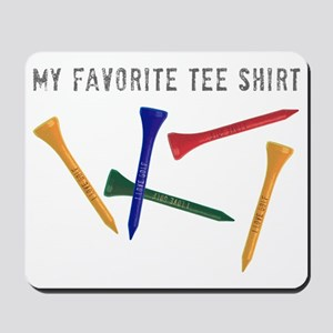 My Favorite Tee Shirt Mousepad