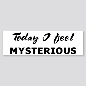 Today I feel mysterious Bumper Sticker