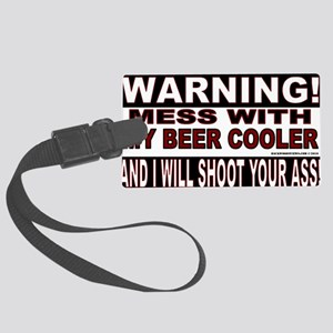 WARNING MESS WITH MY BEER COOLER Large Luggage Tag
