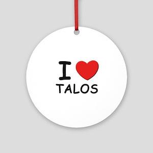 I love talos Ornament (Round)