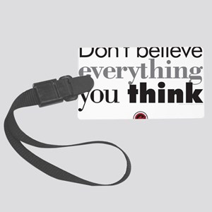 dont believe everthing you think Large Luggage Tag