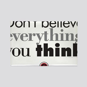 dont believe everthing you think. Rectangle Magnet