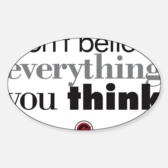 dont believe everthing you think.2 Sticker (Oval)