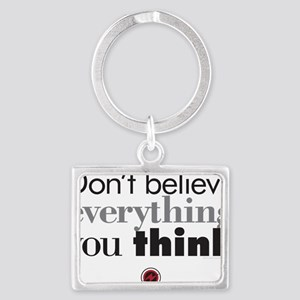dont believe everthing you thin Landscape Keychain