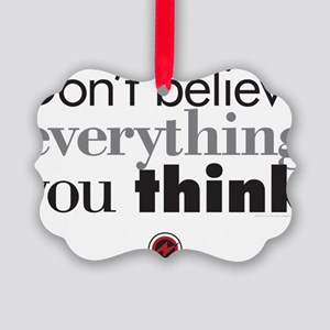 dont believe everthing you think. Picture Ornament
