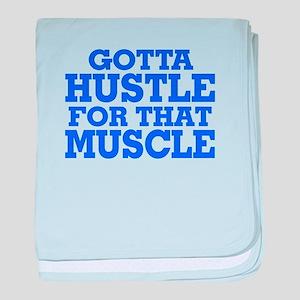 Gotta Hustle For That Muscle Blue baby blanket