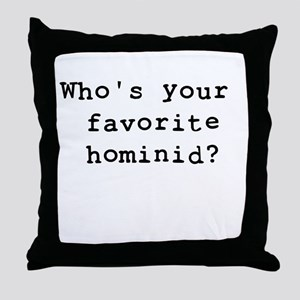 Whosyourfavoritehominid Throw Pillow