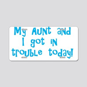 myauntandigotintroubletoday Aluminum License Plate