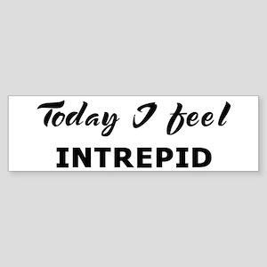 Today I feel intrepid Bumper Sticker
