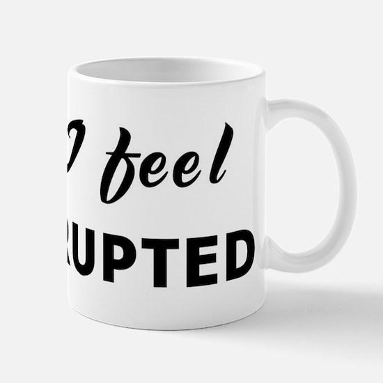 Today I feel interrupted Mug