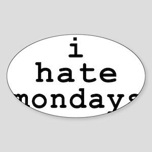 i hate mondays Sticker (Oval)