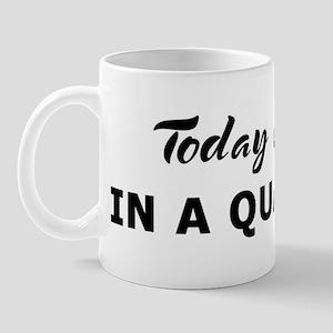 Today I feel in a quandary Mug