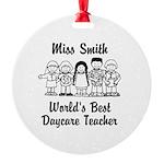 Custom Daycare Teacher Round Ornament