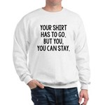 Your Shirt Has To Go. You Can Stay Sweatshirt