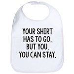 Your Shirt Has To Go. You Can Stay Bib