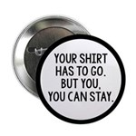 Your Shirt Has To Go. You Can Stay 2.25