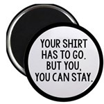 Your Shirt Has To Go. You Can Stay Magnet