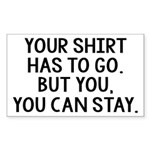 Your Shirt Has To Go. You Can Stay Sticker (Rectan