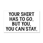 Your Shirt Has To Go. You Can Stay Car Magnet 20 x