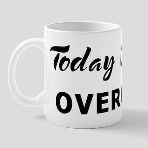 Today I feel overcome Mug