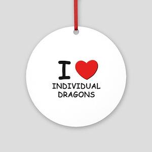 I love individual dragons Ornament (Round)