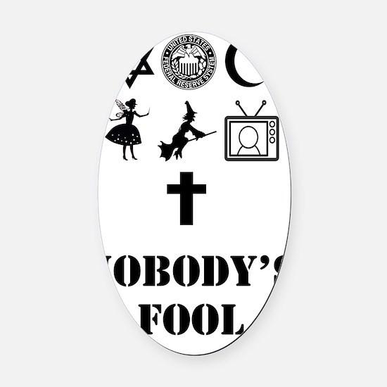 nobodys fool3 Oval Car Magnet