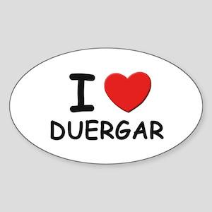 I love duergar Oval Sticker