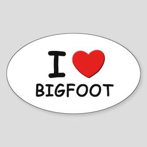 I love bigfoot Oval Sticker