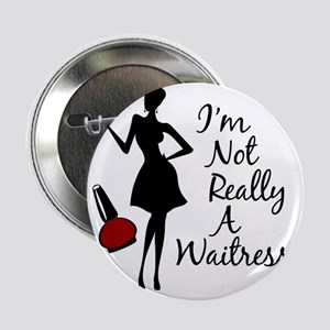 "Im Not Really a Waitress 2.25"" Button"