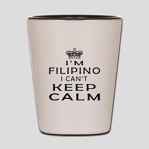 I Am Filipino I Can Not Keep Calm Shot Glass