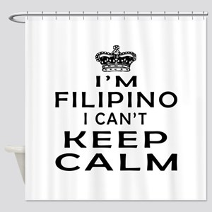 I Am Filipino I Can Not Keep Calm Shower Curtain