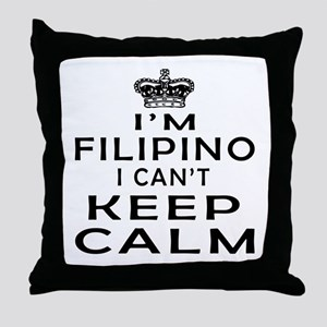 I Am Filipino I Can Not Keep Calm Throw Pillow