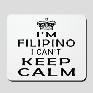 I Am Filipino I Can Not Keep Calm Mousepad
