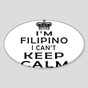 I Am Filipino I Can Not Keep Calm Sticker (Oval)